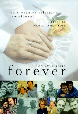 When Love Lasts Forever: Male Couples Celebrate Commitment: Yost, Merle James