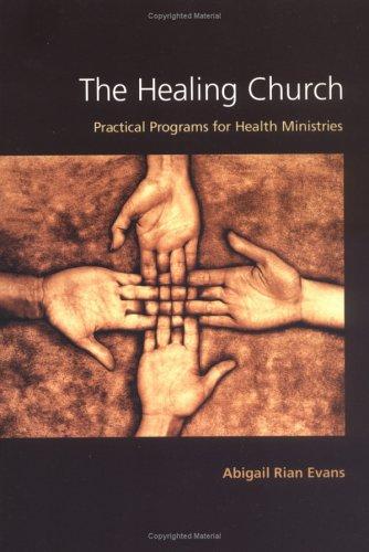 The Healing Church: Practical Programs for Health Ministries: Abigail Rian Evans