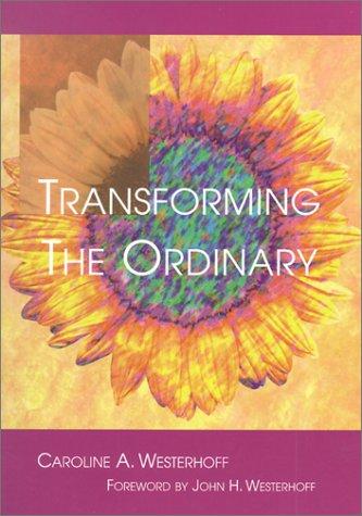 Transforming the Ordinary: Westerhoff, Caroline A.