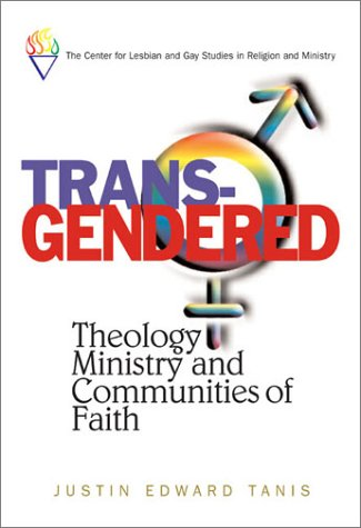 Trans-Gendered: Theology, Ministry, and Communities of Faith: Justin Edward Tanis