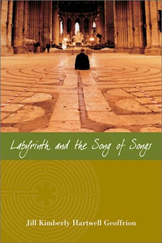 Labyrinth and the Song of Songs: Geoffrion, Jill Kimberly