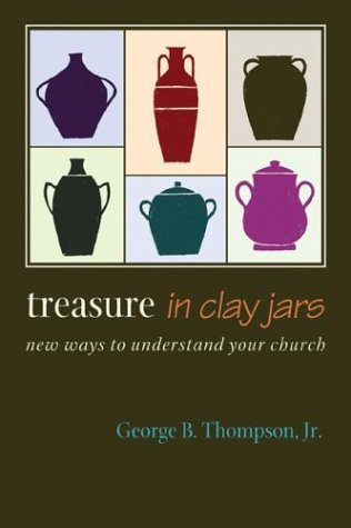 Treasure in Clay Jars: New Ways to Understand Your Church: Thompson, George B.