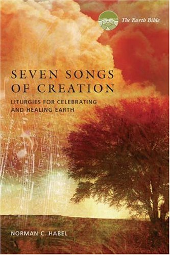 9780829815931: Seven Songs of Creation: Liturgies for Celebrating and Healing Earth : An Earth Bible Resource