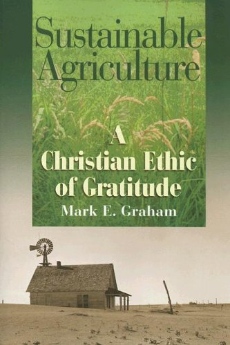 Sustainable Agriculture: A Christian Ethic of Gratitude: Mark E. Graham