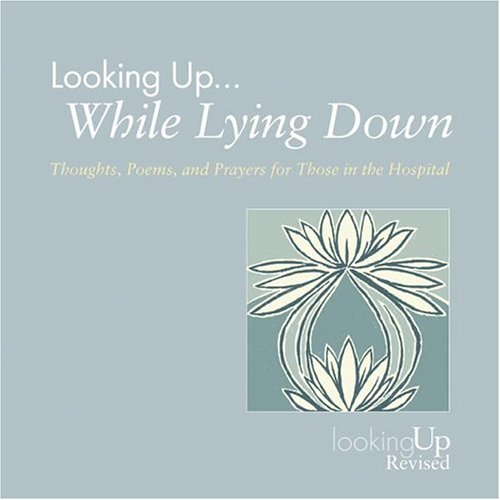 9780829816235: Looking Up... While Lying Down: Throughts, Poems, and Prayers for Those in the Hospital