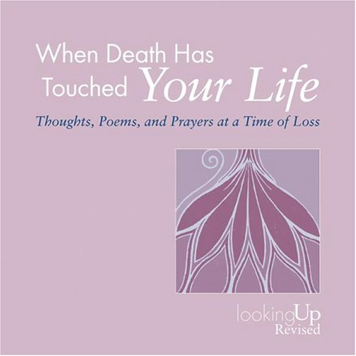 9780829816259: When Death Has Touched Your Life: Thoughts, Poems, and Prayers at a Time of Loss (Looking Up)