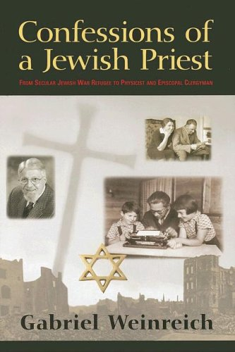 Confessions of a Jewish Priest: From Secular Jewish War Refugee to Physicist and Episcopal ...