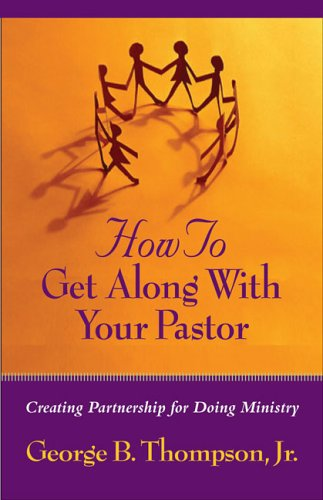 9780829817133: How to Get Along With Your Pastor: Creating Partnership for Doing Ministry