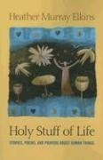 9780829817232: Holy Stuff of Life: Stories, Poems, And Prayers About Human Things