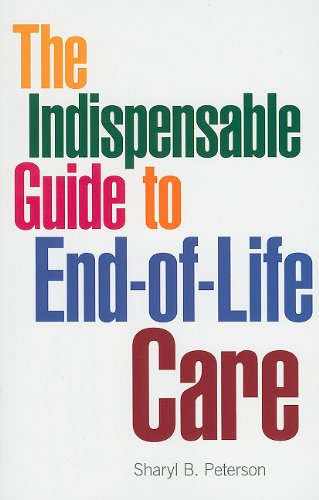The Indispensable Guide to End-of-Life Care (Indispensable Guides): Sharyl B. Peterson