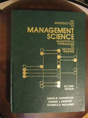 AN INTRODUCTION TO MANAGEMENT SCIENCE: QUANTITATIVE APPORACHES TO DECISION MAKING, Second Edition