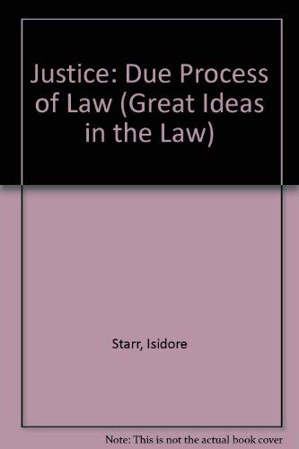 Justice: Due Process of Law (Great Ideas in the Law): Starr, Isidore