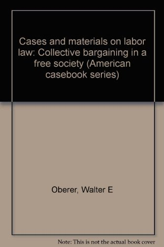 9780829920246: Cases and materials on labor law: Collective bargaining in a free society (American casebook series)
