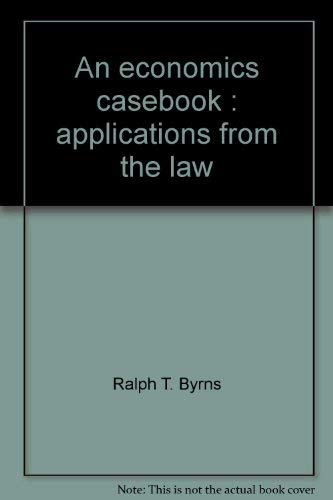 An economics casebook: Applications from the law: Byrns, Ralph T