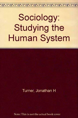 Sociology: Studying the Human System: Jonathan H Turner