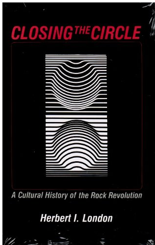 Closing the Circle: Cultural History of the Rock Revolution (0830411186) by Herbert I. London