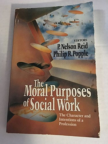 The Moral Purposes of Social Work: The Character and Intentions of a Profession (Nelson-Hall Series...