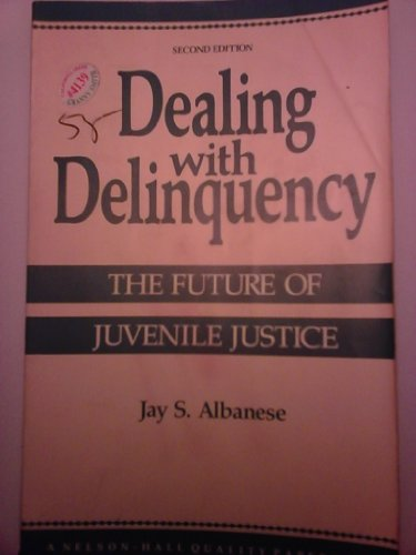Dealing With Delinquency: The Future of Juvenile: Albanese, Jay S.