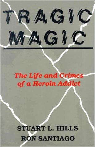 9780830413171: Tragic Magic: The Life and Crimes of a Heroin Addict