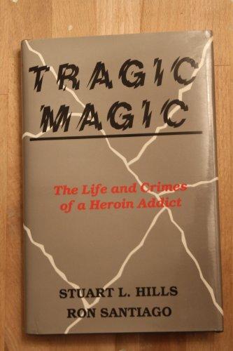 9780830413546: Tragic Magic: The Life and Crimes of Heroin Addict (Clothbound)