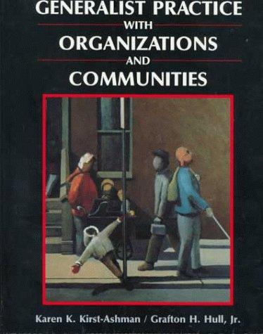 Generalist Practice With Organizations and Communities: Karen K. Kirst-Ashman,