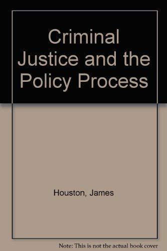 Criminal Justice and the Policy Process: Houston, James G., Parsons, William W.