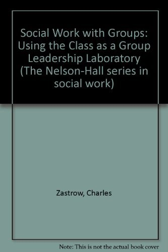 9780830414437: Social Work with Groups: Using the Class as a Group Leadership Laboratory (The Nelson-Hall series in social work)