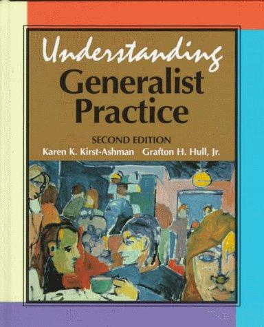 Understanding Generalist Practice: Karen K. Kirst-Ashman,