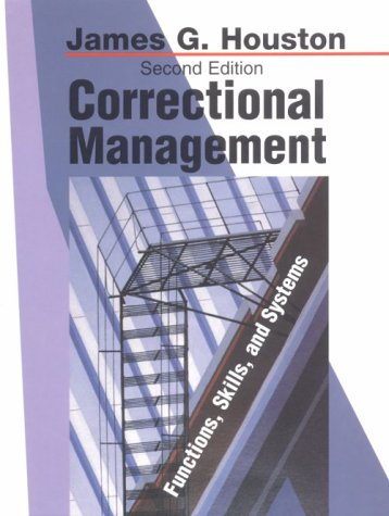 Correctional Management : Functions, Skills, and Systems: Houston, James G.
