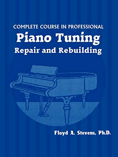 9780830415939: Complete Course in Professional Piano Tuning: Repair and Rebuilding
