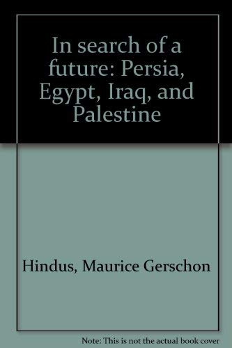 In search of a future: Persia, Egypt,: Maurice Gerschon Hindus