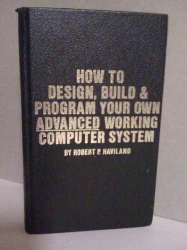 9780830600229: How to Design, Build and Program Your Own Advanced Working Computer System