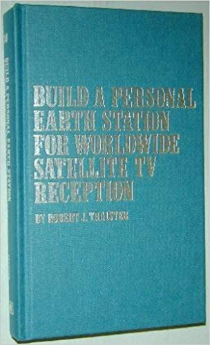 9780830600908: Build a personal earth station for worldwide satellite TV reception: Design, build, install, operate, and maintain your own TV reception unit
