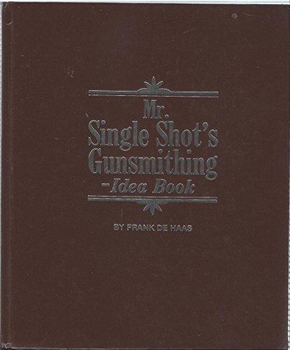 Mr. Single Shot's Gunsmithing Idea Book: De Haas, Frank