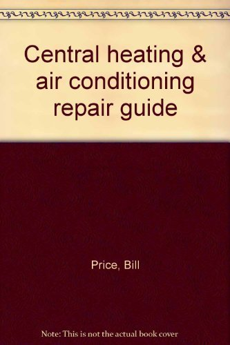 Central heating & air conditioning repair guide: Price, Billy L