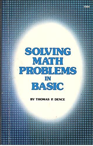 Solving math problems in BASIC: Dence, Thomas P