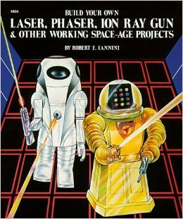 9780830602049: Build your own laser, phaser, ion ray gun & other working space-age projects
