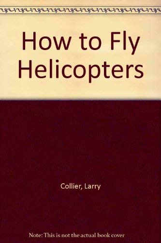 9780830602865: How to Fly Helicopters