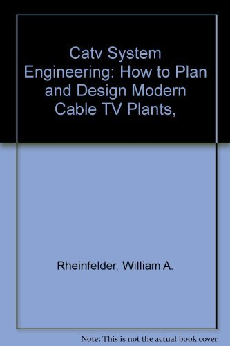 Catv System Engineering: How to Plan and Design Modern Cable TV Plants,: Rheinfelder, William A.