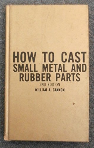 9780830603145: How to cast small metal and rubber parts [Paperback] by William A Cannon