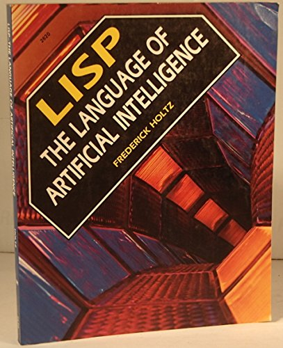 LISP: The Language of Artificial Intelligence: Holtz, Frederick