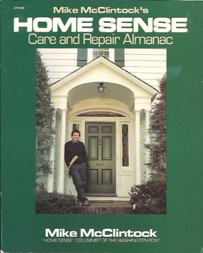 Mike McClintock's Home Sense Care and Repair Almanac: McClintock, Michael