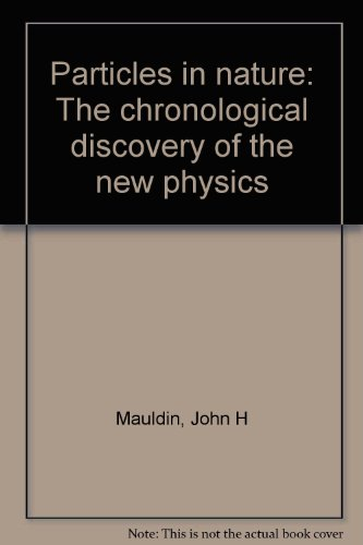 9780830604166: Particles in Nature: The Chronological Discovery of the New Physics