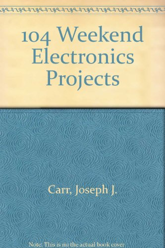 9780830604364: 104 Weekend Electronics Projects