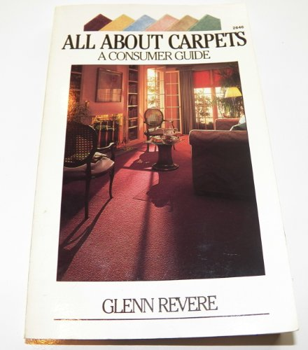 All About Carpets: a Consumer Guide: Revere, Glenn