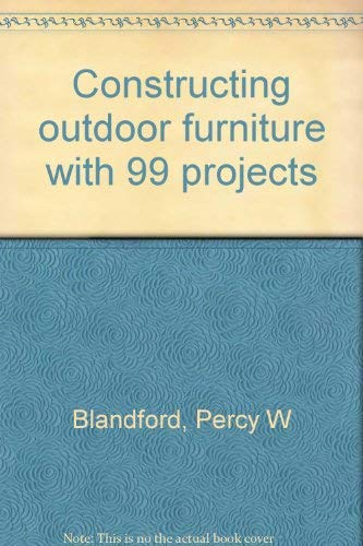 9780830604548: Constructing outdoor furniture, with 99 projects