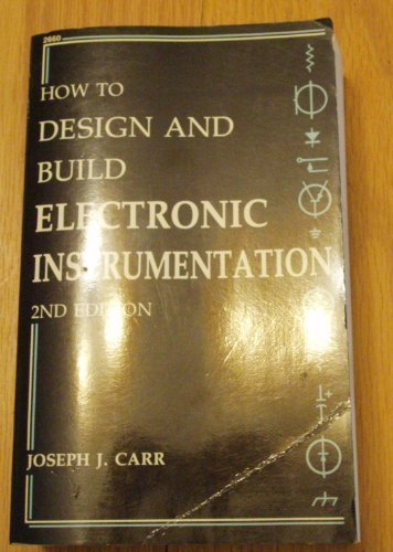 How to Design and Build Electronic Instrumentation: Carr, Joseph J.
