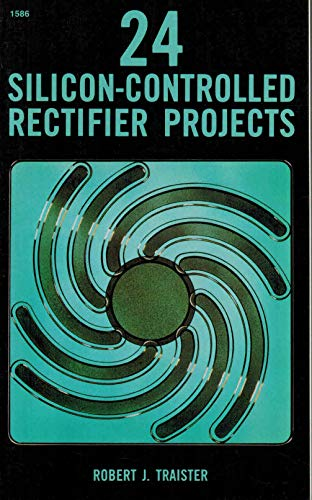 24 Silicon-Controlled Rectifier Projects: Traister, Robert J.