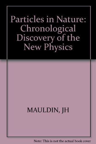 9780830605163: Particles in Nature: Chronological Discovery of the New Physics