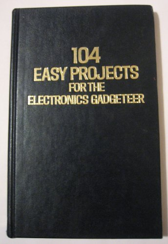 104 Easy Projects for the Electronics Gadgeteer,: Robert Michael, Brown